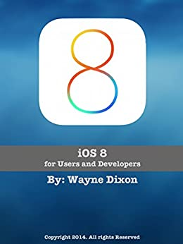 iOS 8: for Users and Developers by [Dixon, Wayne]