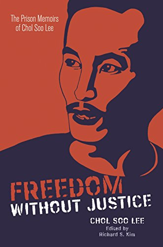 Freedom without Justice: The Prison Memoirs of Chol Soo Lee (Intersections: Asian and Pacific American Transcultural Studies)