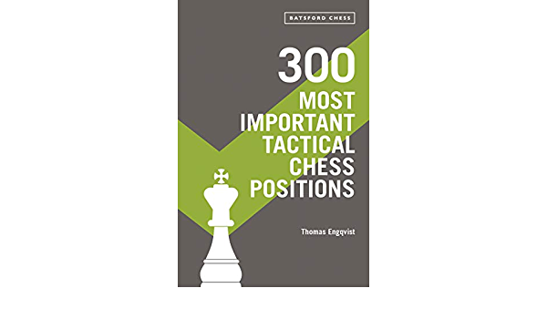 300 Most Important Tactical Chess Positions: Engqvist, Thomas:  9781849946124: Amazon.com: Books