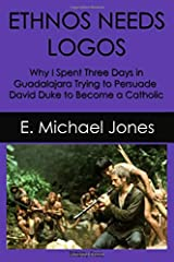 Ethnos Needs Logos: Why I Spent Three Days in Guadalajara Trying to Persuade David Duke to Become a Catholic Paperback
