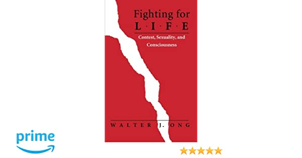 Fighting for life contest sexuality and consciousness