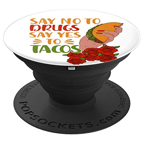 Say No To Drugs Say Yes To Tacos Funny Taco Lovers Gift  PopSockets Grip and Stand for Phones and Tablets (Say No To Drugs Yes To Tacos)