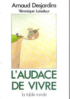 L'audace de vivre, Desjardins, Arnaud