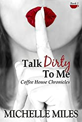Talk Dirty to Me (Coffee House Chronicles Book 1)
