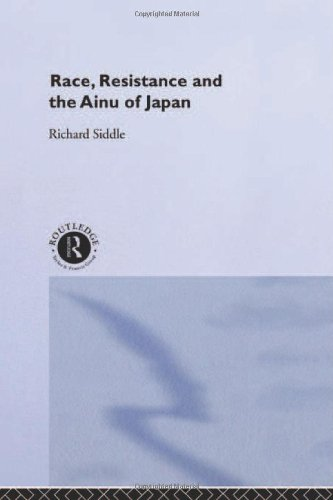Race, Resistance and the Ainu of Japan (The University of Sheffield/Routledge Japanese Studies Series)