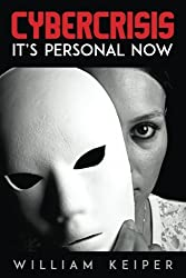 Cybercrisis: It's Personal Now by William Keiper (2016-11-28)