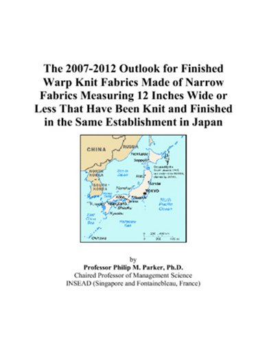 - The 2007-2012 Outlook for Finished Warp Knit Fabrics Made of Narrow Fabrics Measuring 12 Inches Wide or Less That Have Been Knit and Finished in the Same Establishment in Japan