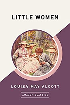 Little Women (AmazonClassics Edition) by [Alcott, Louisa May]