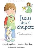 Juan Deja El Chupete: ¡El Libro Que Hace Que Los