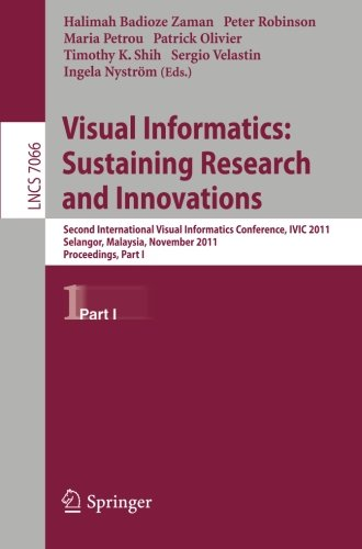 Visual Informatics: Sustaining Research and Innovations: Second International Visual Informatics Conference, IVIC 2011,