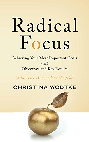 Amazon radical focus achieving your most important goals radical focus achieving your most important goals with objectives and key results by wodtke fandeluxe Images