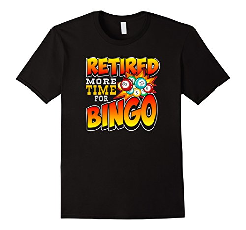 Retired More Time For Bingo Playing T-Shirt (Playing Bingo)