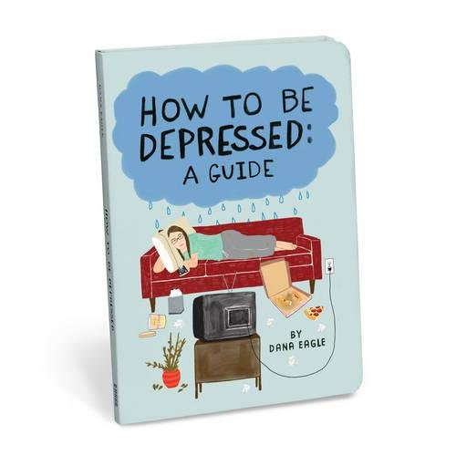 How To Be Depressed  A Guide