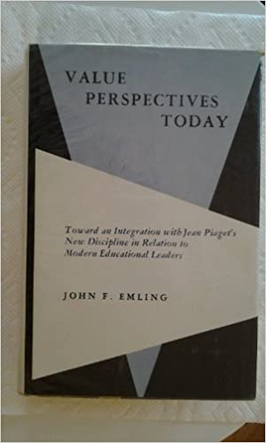 Value Perspectives Today: Toward an Integration with Jean Piaget's New Discipline in Relation to Modern Educational Leaders