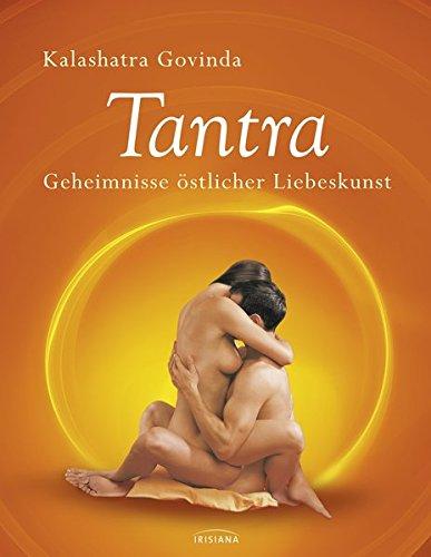 Tantra: Geheimnisse östlicher Liebeskunst Gebundenes Buch – 21. Januar 2013 Kalashatra Govinda Irisiana 3424151823 Partnerschaft