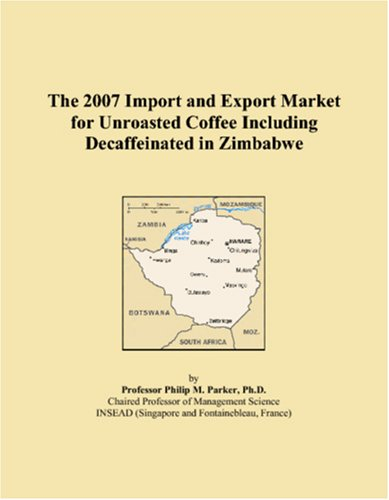 Download The 2007 Import and Export Market for Unroasted Coffee Including Decaffeinated in Zimbabwe ebook