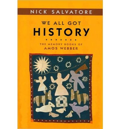 Download [(We All Got History: The Memory Books of Amos Webber )] [Author: Nick Salvatore] [Feb-2007] ebook