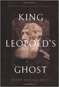 a review of king leopolds ghost a story of greed terror and heroism in colonial africa by adam hochs King leopold's ghost: a story of greed, terror and heroism in colonial africa - a review under the reign of terror instituted by king leopold ii of belgium.