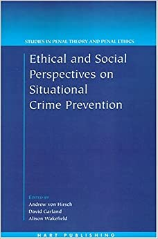 Ethical and Social Perspectives on Situational Crime Prevention (Studies in Penal Theory and Penal Ethics) (2004-10-01)
