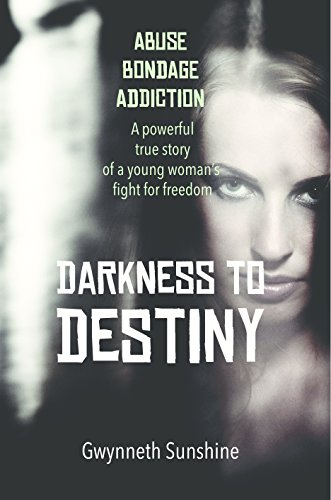 Download for free Darkness to Destiny: A powerful true story of a young woman's fight for freedom.