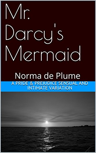 Mr. Darcy's Mermaid: A Pride & Prejudice sensual and intimate variation (English Edition)