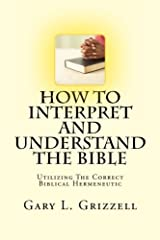 How To Interpret And Understand The Bible: Utilizing The Correct Biblical Hermeneutic (Biblical Studies Series from Self Publishing Innovations) Paperback