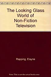 The Looking Glass World of Non-Fiction Television