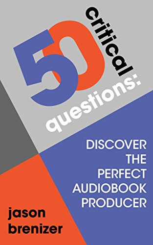 50 Critical Questions: Discover the Perfect Audiobook Producer: Narration & Audio Production Demystified for Authors & Publishers