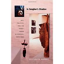In Senghor's Shadow: Art, Politics, and the Avant-Garde in Senegal, 1960-1995