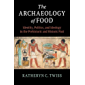 The Archaeology of Food: Identity, Politics, and Ideology in the Prehistoric and Historic Past