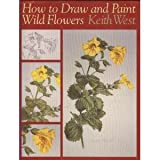 How to Draw and Paint Wild Flowers, West, Keith, 0881922390
