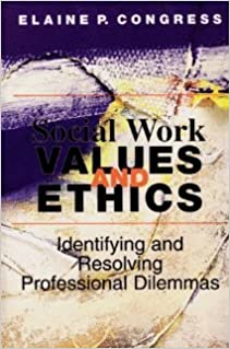 Social Work Values and Ethics: Identifying and Resolving Professional Dilemmas [Paperback] [1999] 1 Ed. Elaine P. Congress