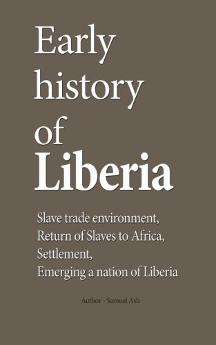 Early history of Liberia: Slave trade environment, Return of Slaves to Africa, Settlement, Emerging a nation of Liberia pdf