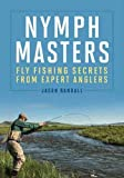 Nymph Masters: Fly Fishing Secrets from Expert Anglers