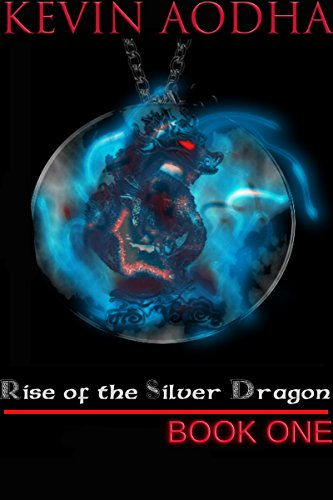 Rise of the Silver Dragon - Book One by [Aodha, Kevin]