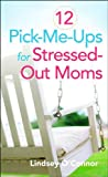 12 Pick-Me-Ups for Stressed-Out Moms, Lindsey O'Connor, 0800787641