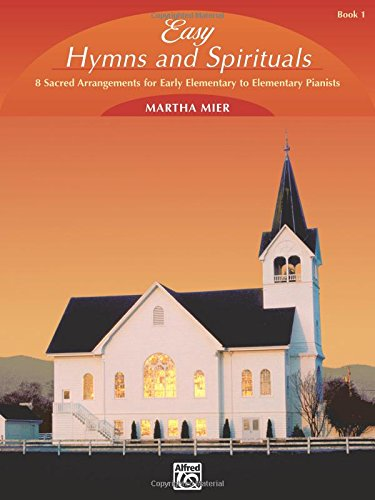 Easy Hymns and Spirituals, Bk 1: 8 Sacred Arrangements for Early Elementary to Elementary (Hymn Tune Arrangements)