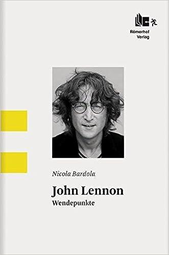 John Lennon - Wendepunkte: Amazon.de: Bardola, Nicola: Bücher
