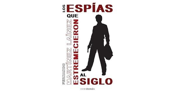 Los espías que estremecieron al aiglo (Historia Silenciada) (Spanish Edition): Fernando Martínez-laínez: 9788492635191: Amazon.com: Books