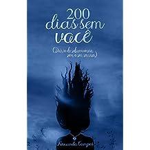 200 Dias Sem Você: Diário de Sobrevivência Sem O Seu Sorriso