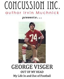 OUT OF MY HEAD: My Life In and Out of Football (Concussion Inc. Book 3) by [Visger, George]