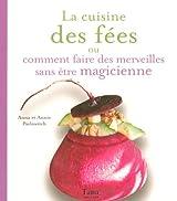 La cuisine des fées : Ou comment faire des merveilles sans être magicienne