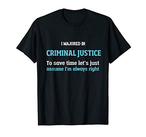 I Majored In Criminal Justice Never Wrong Funny Gift T-Shirt