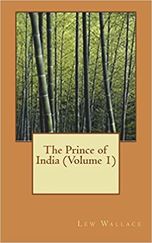 The Prince Of India Volume 1 Lew Wallace 9781721646821 Amazon