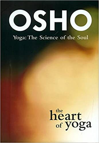 The Heart of Yoga (Yoga: The Science of the Soul): Osho ...
