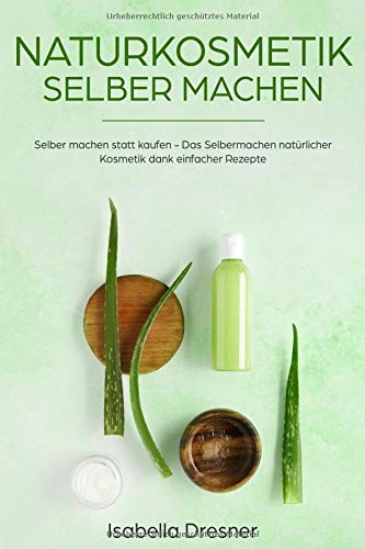 Naturkosmetik selber machen: Selber machen statt kaufen - Das Selbermachen natürlicher Kosmetik dank einfacher Rezepte Taschenbuch – 26. August 2018 Isabella Dresner Independently published 1719872880 Non-Classifiable