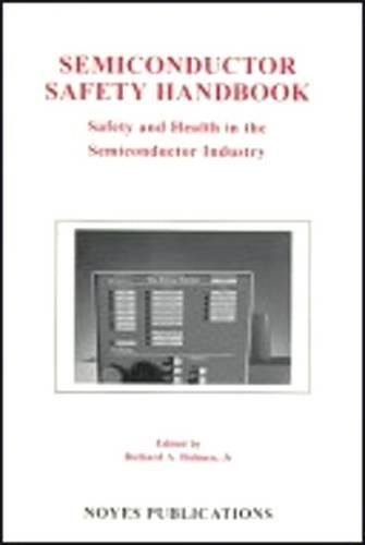 Semiconductor Safety Handbook: Safety and Health in the Semiconductor Industry (Semiconductor Safety Series)