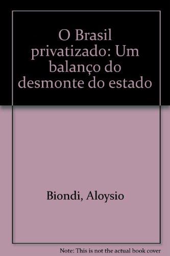 O Brasil Privatizado - Um Balanço do Demonte do Estado