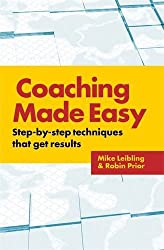 Coaching Made Easy: Step-By-Step Techniques That Get Results