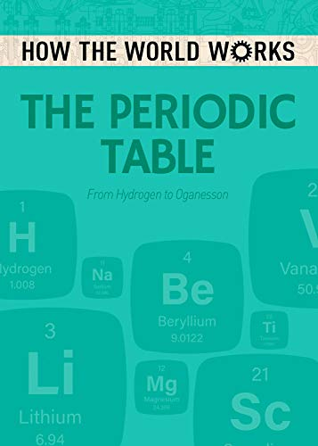 How the World Works: The Periodic Table: From Hydrogen to Oganesson por Anne Rooney